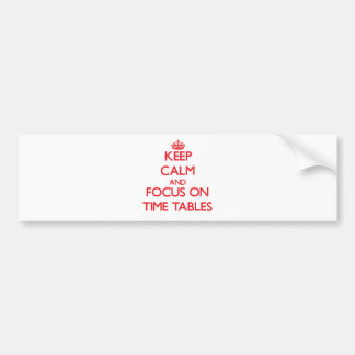 Keep Calm and focus on Time Tables Bumper Stickers