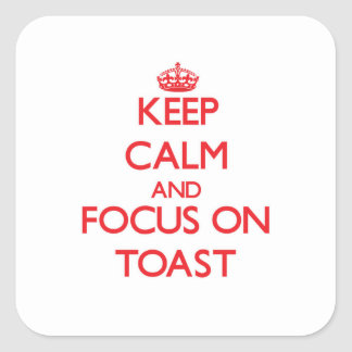 Keep Calm and focus on Toast Stickers
