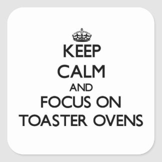 Keep Calm and focus on Toaster Ovens Square Sticker