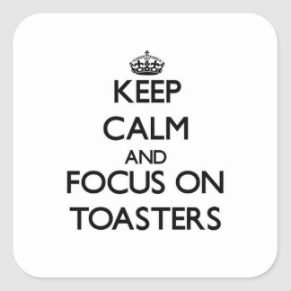 Keep Calm and focus on Toasters Square Sticker