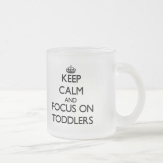 Keep Calm and focus on Toddlers Coffee Mugs