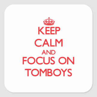 Keep Calm and focus on Tomboys Square Sticker