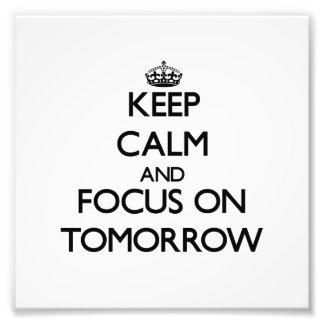 Keep Calm and focus on Tomorrow Photographic Print