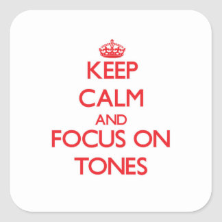 Keep Calm and focus on Tones Square Sticker