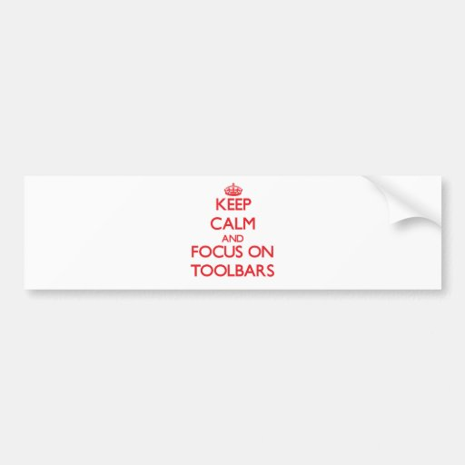 Keep Calm and focus on Toolbars Bumper Stickers