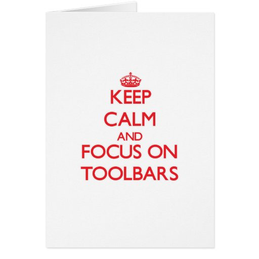 Keep Calm and focus on Toolbars Card