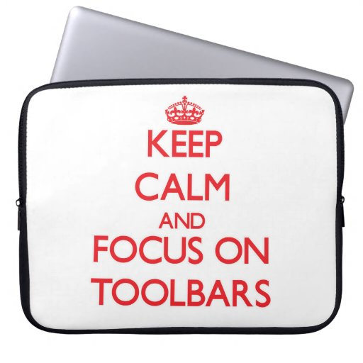 Keep Calm and focus on Toolbars Laptop Sleeve