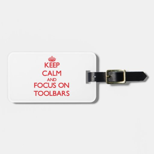 Keep Calm and focus on Toolbars Luggage Tag