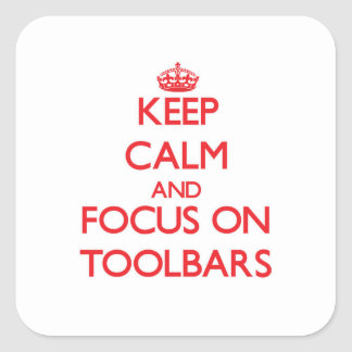 Keep Calm and focus on Toolbars Square Sticker