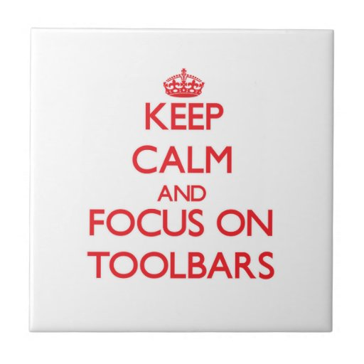 Keep Calm and focus on Toolbars Ceramic Tiles