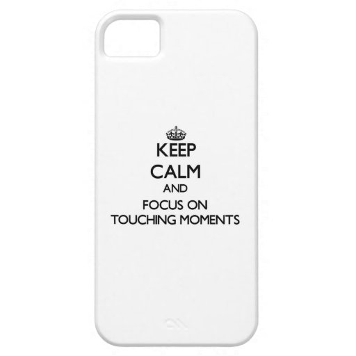Keep Calm and focus on Touching Moments Case For iPhone 5/5S