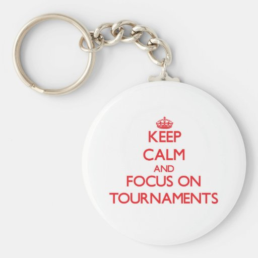 Keep Calm and focus on Tournaments Keychain