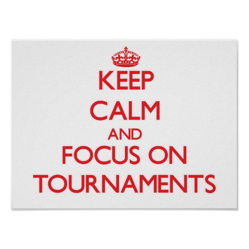 Keep Calm and focus on Tournaments Poster