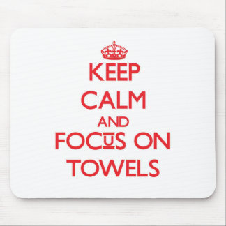 Keep Calm and focus on Towels Mousepads