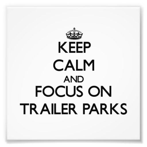 Keep Calm and focus on Trailer Parks Photo Print