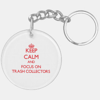 Keep Calm and focus on Trash Collectors Key Chains