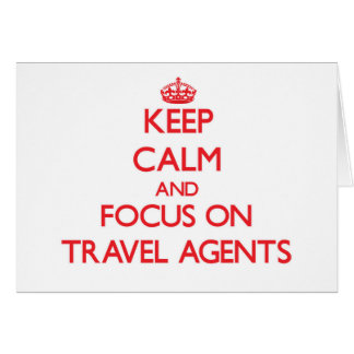 Keep Calm and focus on Travel Agents Greeting Card