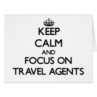 Keep Calm and focus on Travel Agents Greeting Cards