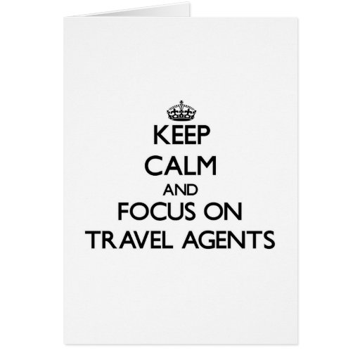 Keep Calm and focus on Travel Agents Cards