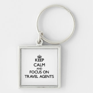 Keep Calm and focus on Travel Agents Keychains