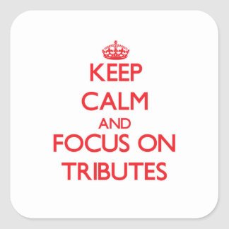 Keep Calm and focus on Tributes Square Sticker