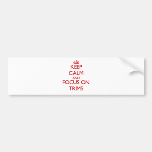 Keep Calm and focus on Trims Bumper Sticker