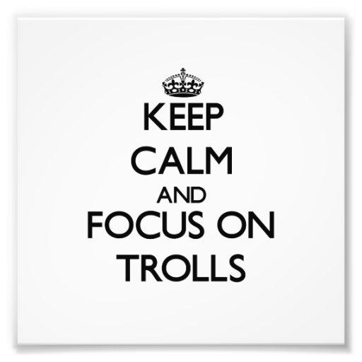 Keep Calm and focus on Trolls Photograph