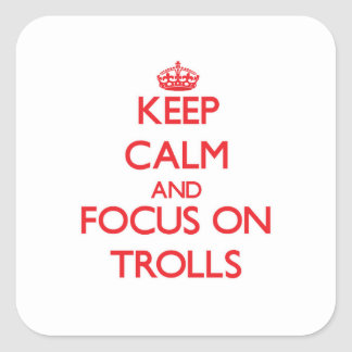 Keep Calm and focus on Trolls Square Stickers