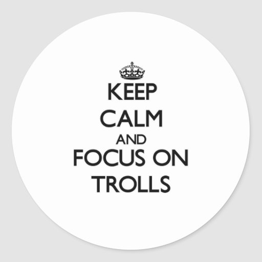 Keep Calm and focus on Trolls Stickers