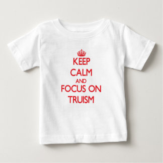 Keep Calm and focus on Truism T Shirt