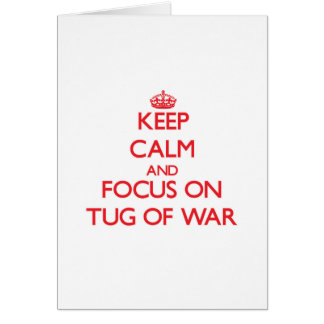Keep Calm and focus on Tug-Of-War Greeting Cards