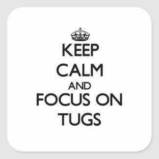 Keep Calm and focus on Tugs Square Sticker