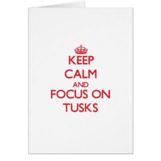 Keep Calm and focus on Tusks Greeting Cards