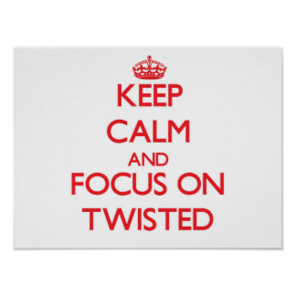 Keep Calm and focus on Twisted Print