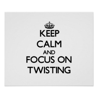 Keep Calm and focus on Twisting Posters