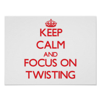 Keep Calm and focus on Twisting Print