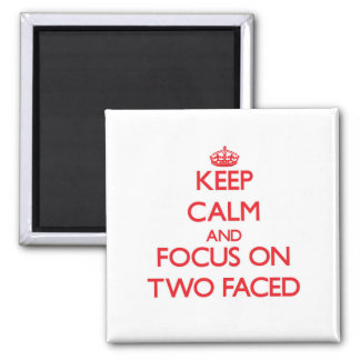 Keep Calm and focus on Two-Faced Fridge Magnet