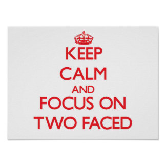 Keep Calm and focus on Two-Faced Print