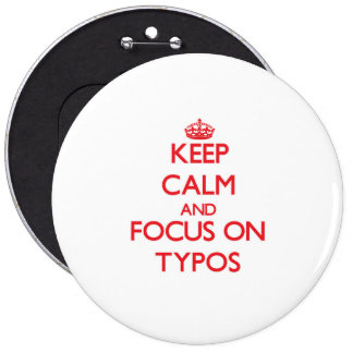 Keep Calm and focus on Typos Pinback Buttons