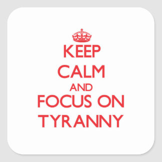 Keep Calm and focus on Tyranny Square Sticker