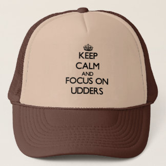 Keep Calm and focus on Udders Trucker Hat