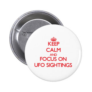 Keep Calm and focus on Ufo Sightings Pinback Buttons