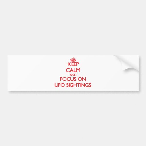 Keep Calm and focus on Ufo Sightings Bumper Sticker