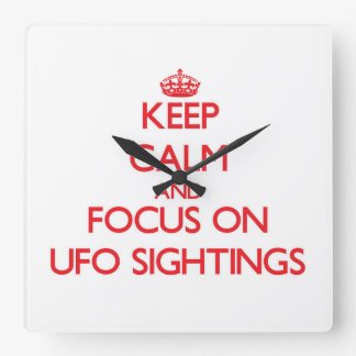 Keep Calm and focus on Ufo Sightings Wall Clock