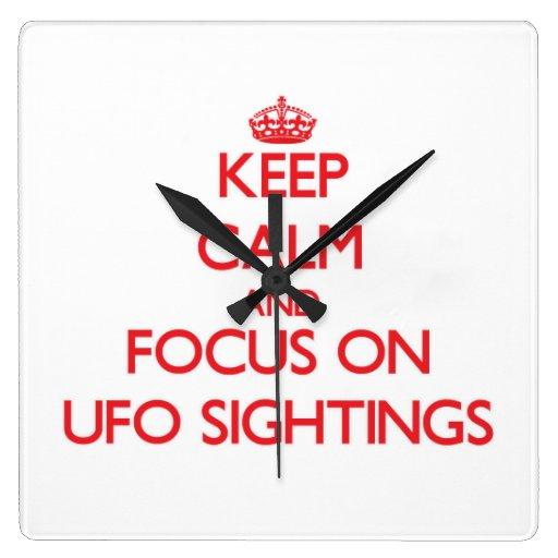 Keep Calm and focus on Ufo Sightings Wall Clock