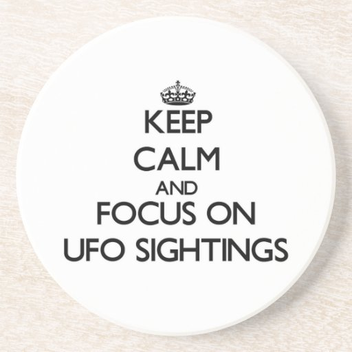 Keep Calm and focus on Ufo Sightings Beverage Coasters