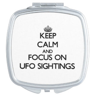Keep Calm and focus on Ufo Sightings Compact Mirrors