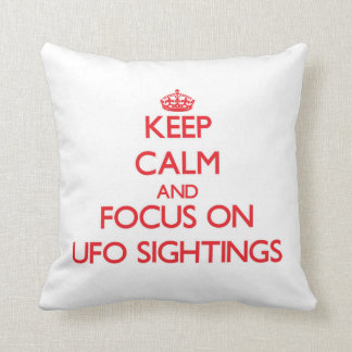 Keep Calm and focus on Ufo Sightings Throw Pillow