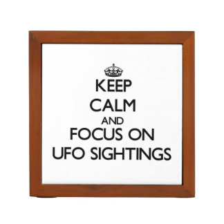 Keep Calm and focus on Ufo Sightings Desk Organiser