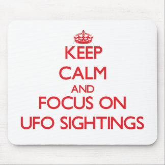 Keep Calm and focus on Ufo Sightings Mouse Pads